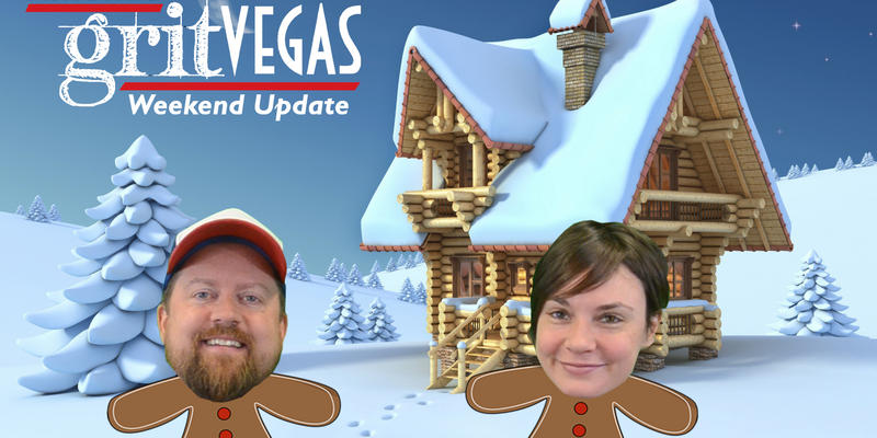 GritVegas Weekend Update December 16-18