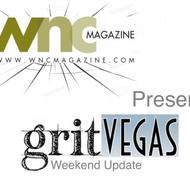 GritVegas Weekend Update brought to you by WNC Magazine